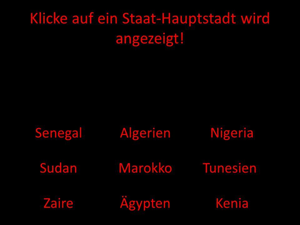 SenegalAlgerien Nigeria Sudan Ägypten TunesienMarokko ZaireKenia Klicke auf ein Staat-Hauptstadt wird angezeigt!