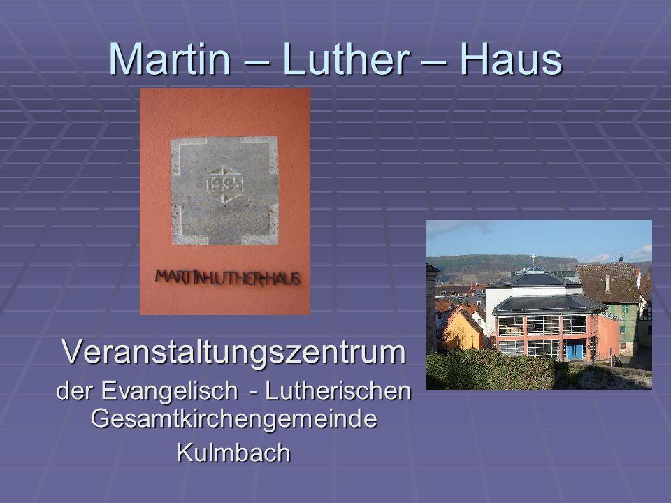 Martin – Luther – Haus Veranstaltungszentrum der Evangelisch - Lutherischen Gesamtkirchengemeinde Kulmbach