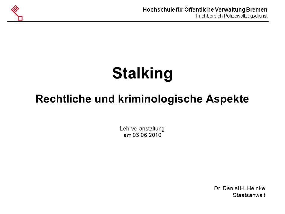 Hochschule für Öffentliche Verwaltung Bremen Fachbereich Polizeivollzugsdienst - 1 - Stalking Rechtliche und kriminologische Aspekte Lehrveranstaltung