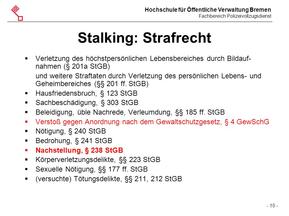 Hochschule für Öffentliche Verwaltung Bremen Fachbereich Polizeivollzugsdienst - 10 - Stalking: Strafrecht  Verletzung des höchstpersönlichen Lebensb