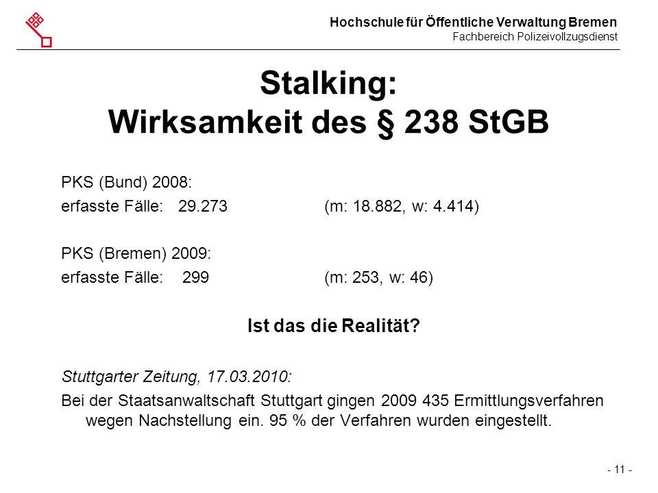 Hochschule für Öffentliche Verwaltung Bremen Fachbereich Polizeivollzugsdienst - 11 - Stalking: Wirksamkeit des § 238 StGB PKS (Bund) 2008: erfasste F