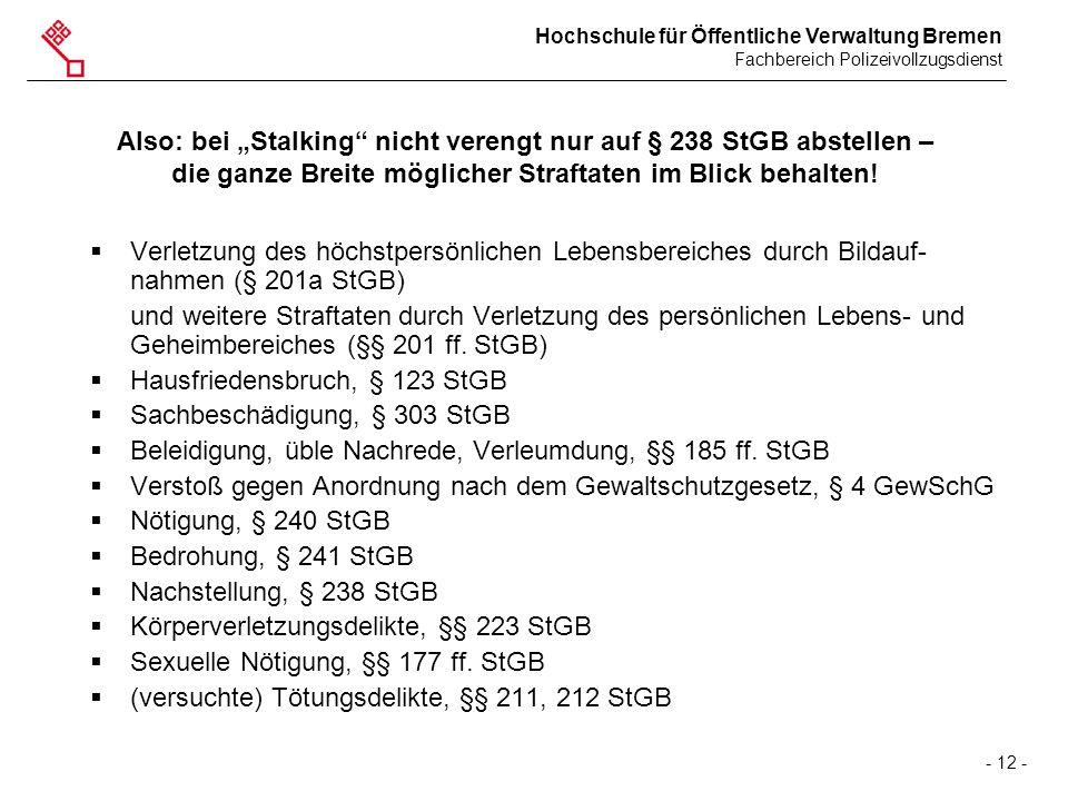 """Hochschule für Öffentliche Verwaltung Bremen Fachbereich Polizeivollzugsdienst - 12 - Also: bei """"Stalking"""" nicht verengt nur auf § 238 StGB abstellen"""