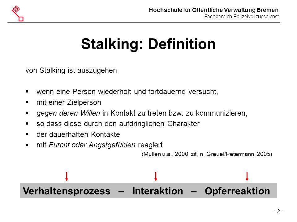 Hochschule für Öffentliche Verwaltung Bremen Fachbereich Polizeivollzugsdienst - 2 - Stalking: Definition von Stalking ist auszugehen  wenn eine Pers
