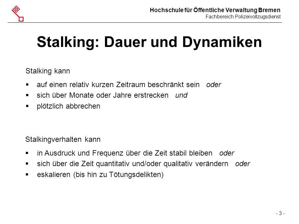 Hochschule für Öffentliche Verwaltung Bremen Fachbereich Polizeivollzugsdienst - 3 - Stalking: Dauer und Dynamiken Stalking kann  auf einen relativ k