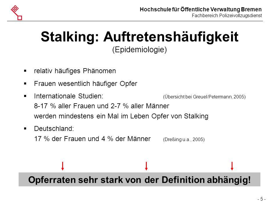 Hochschule für Öffentliche Verwaltung Bremen Fachbereich Polizeivollzugsdienst - 5 - Stalking: Auftretenshäufigkeit (Epidemiologie)  relativ häufiges