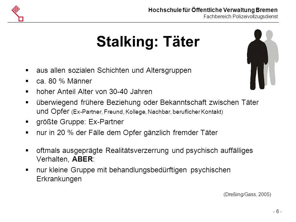 Hochschule für Öffentliche Verwaltung Bremen Fachbereich Polizeivollzugsdienst - 6 - Stalking: Täter  aus allen sozialen Schichten und Altersgruppen