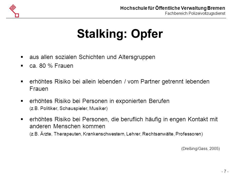 Hochschule für Öffentliche Verwaltung Bremen Fachbereich Polizeivollzugsdienst - 7 - Stalking: Opfer  aus allen sozialen Schichten und Altersgruppen