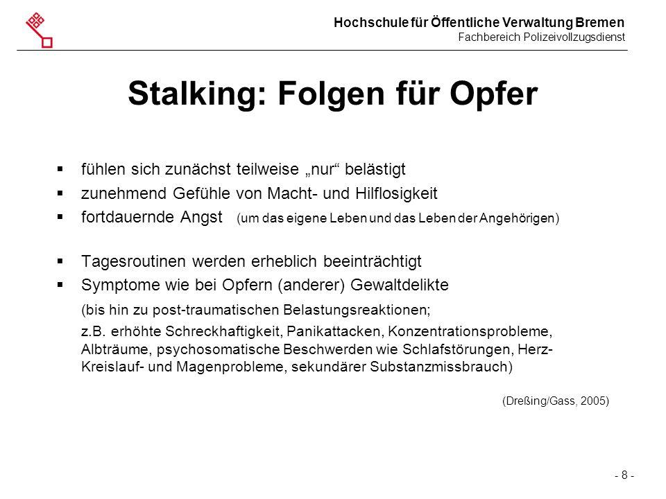 """Hochschule für Öffentliche Verwaltung Bremen Fachbereich Polizeivollzugsdienst - 8 - Stalking: Folgen für Opfer  fühlen sich zunächst teilweise """"nur"""""""