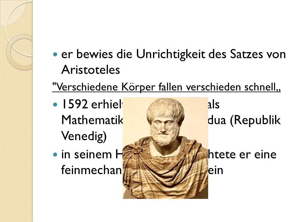 er bewies die Unrichtigkeit des Satzes von Aristoteles