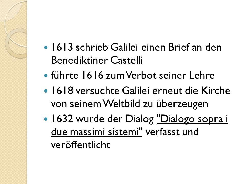 1613 schrieb Galilei einen Brief an den Benediktiner Castelli führte 1616 zum Verbot seiner Lehre 1618 versuchte Galilei erneut die Kirche von seinem