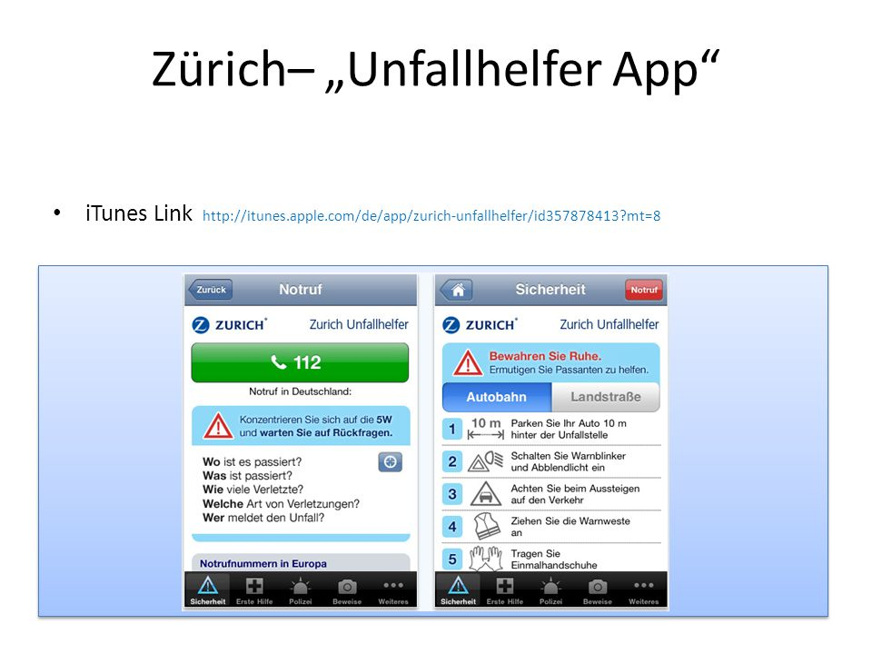 "Zürich– ""Unfallhelfer App"" iTunes Link http://itunes.apple.com/de/app/zurich-unfallhelfer/id357878413?mt=8"