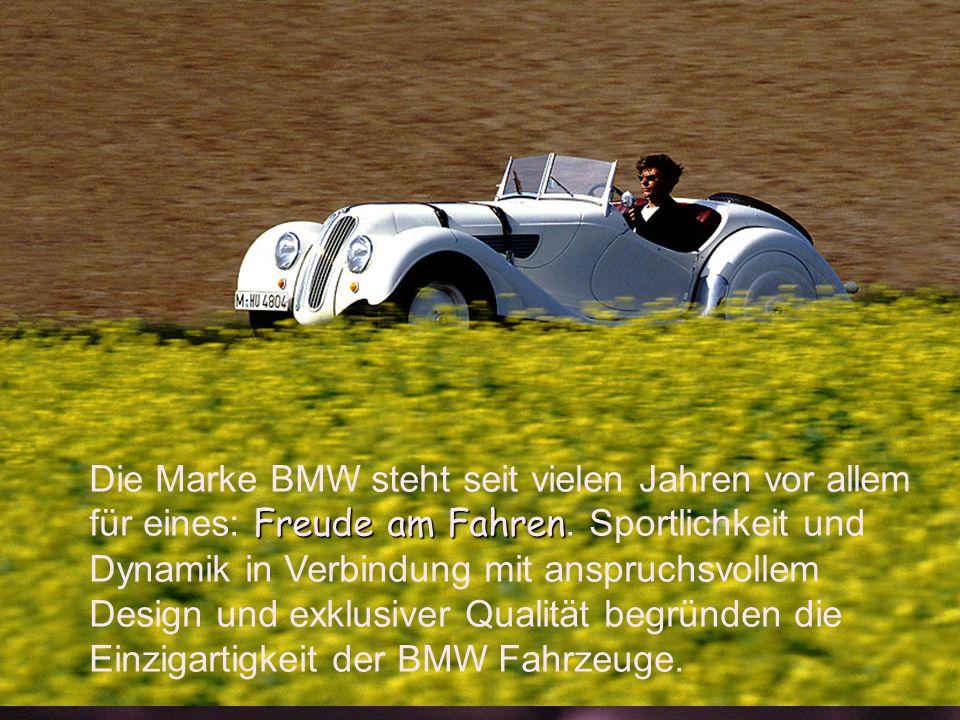 Freude am Fahren Die Marke BMW steht seit vielen Jahren vor allem für eines: Freude am Fahren. Sportlichkeit und Dynamik in Verbindung mit anspruchsvo