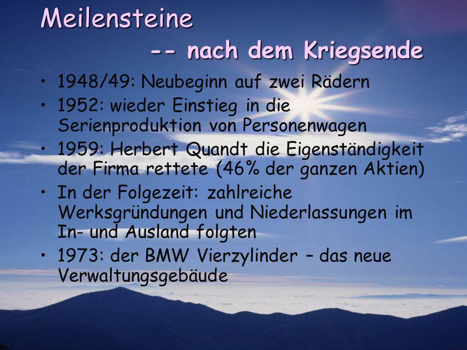 Meilensteine -- nach dem Kriegsende 1948/49: Neubeginn auf zwei Rädern 1952: wieder Einstieg in die Serienproduktion von Personenwagen 1959: Herbert Q
