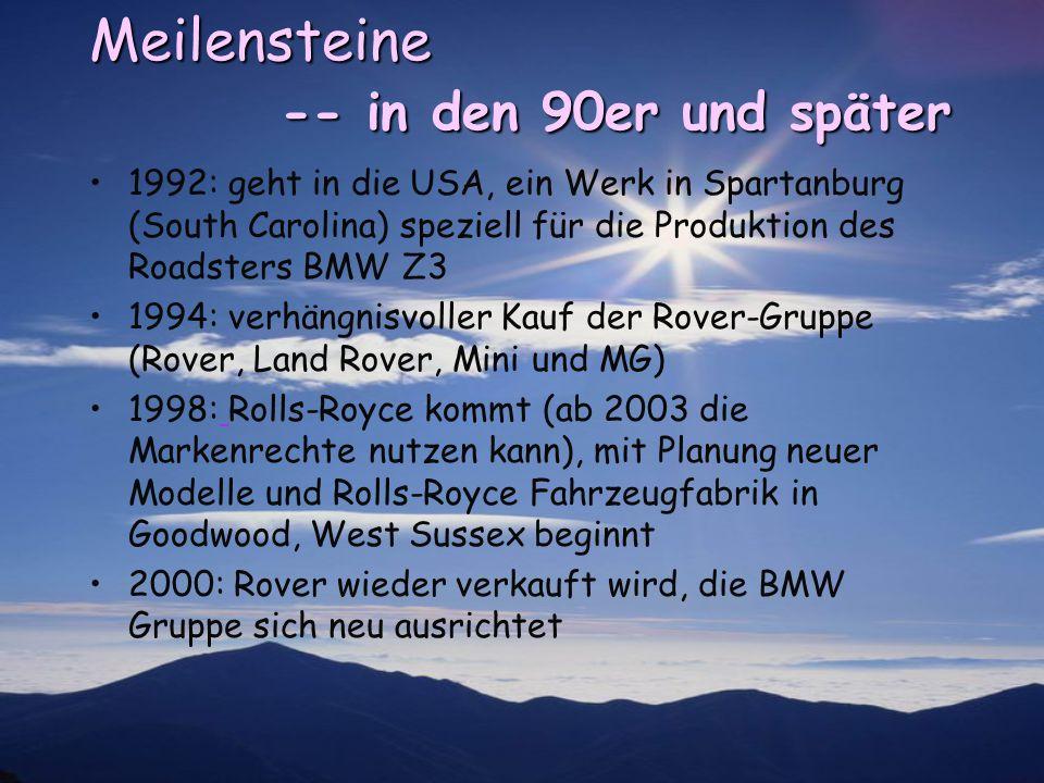 Meilensteine -- in den 90er und später 1992: geht in die USA, ein Werk in Spartanburg (South Carolina) speziell für die Produktion des Roadsters BMW Z