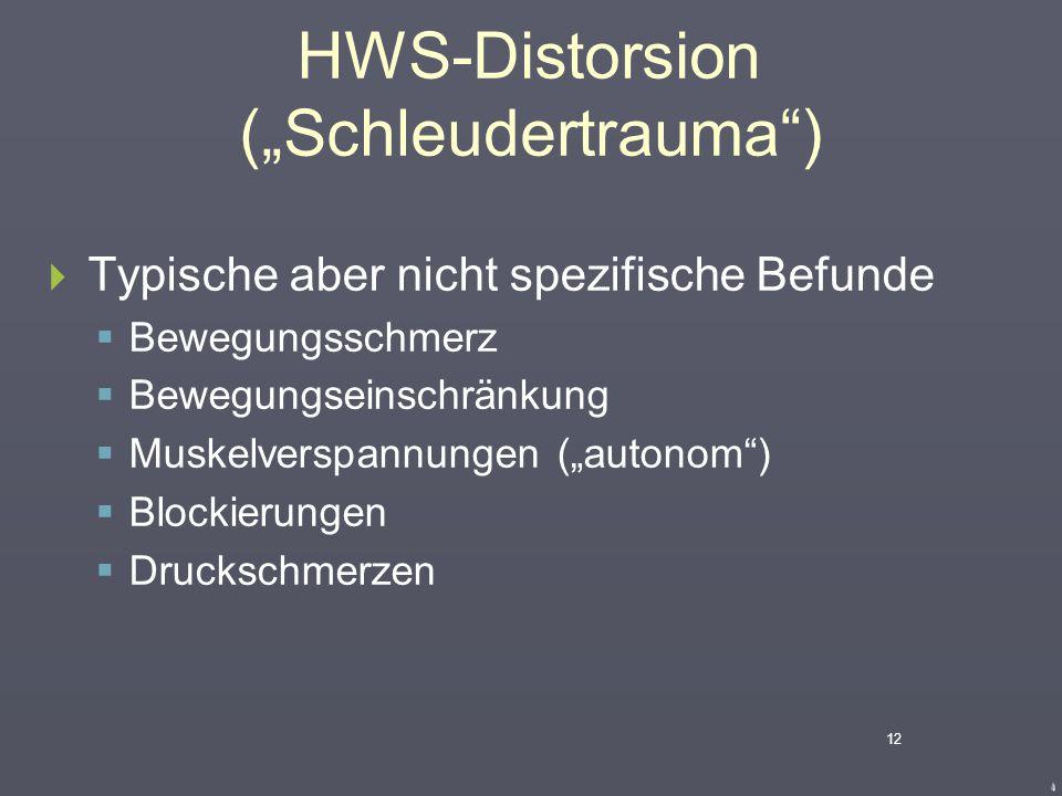 """HWS-Distorsion (""""Schleudertrauma"""")  Typische aber nicht spezifische Beschwerden  Kopfschmerzen  Nackenschmerzen  Schwindel  Übelkeit  Ohrgeräusc"""