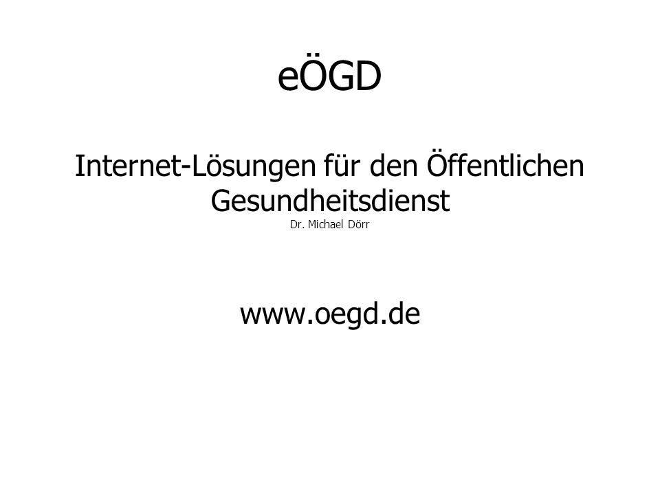 eÖGD Internet-Lösungen für den Öffentlichen Gesundheitsdienst Dr. Michael Dörr www.oegd.de