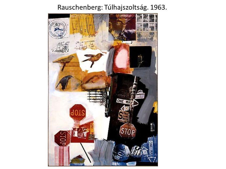 Rauschenberg: Túlhajszoltság. 1963.