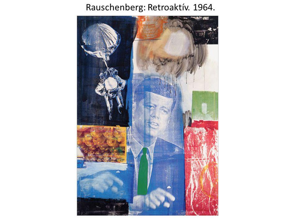 Rauschenberg: Retroaktív. 1964.