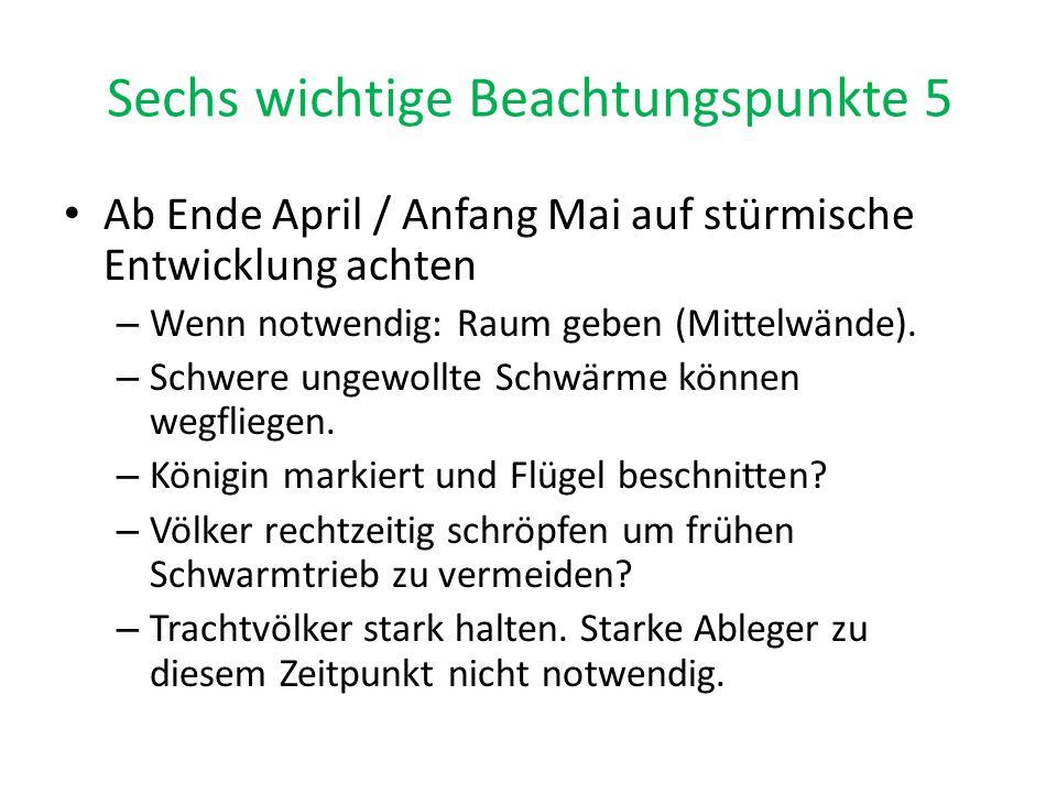 Sechs wichtige Beachtungspunkte 5 Ab Ende April / Anfang Mai auf stürmische Entwicklung achten – Wenn notwendig: Raum geben (Mittelwände). – Schwere u