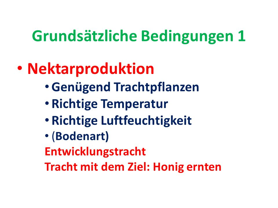 Grundsätzliche Bedingungen 1 Nektarproduktion Genügend Trachtpflanzen Richtige Temperatur Richtige Luftfeuchtigkeit (Bodenart) Entwicklungstracht Trac