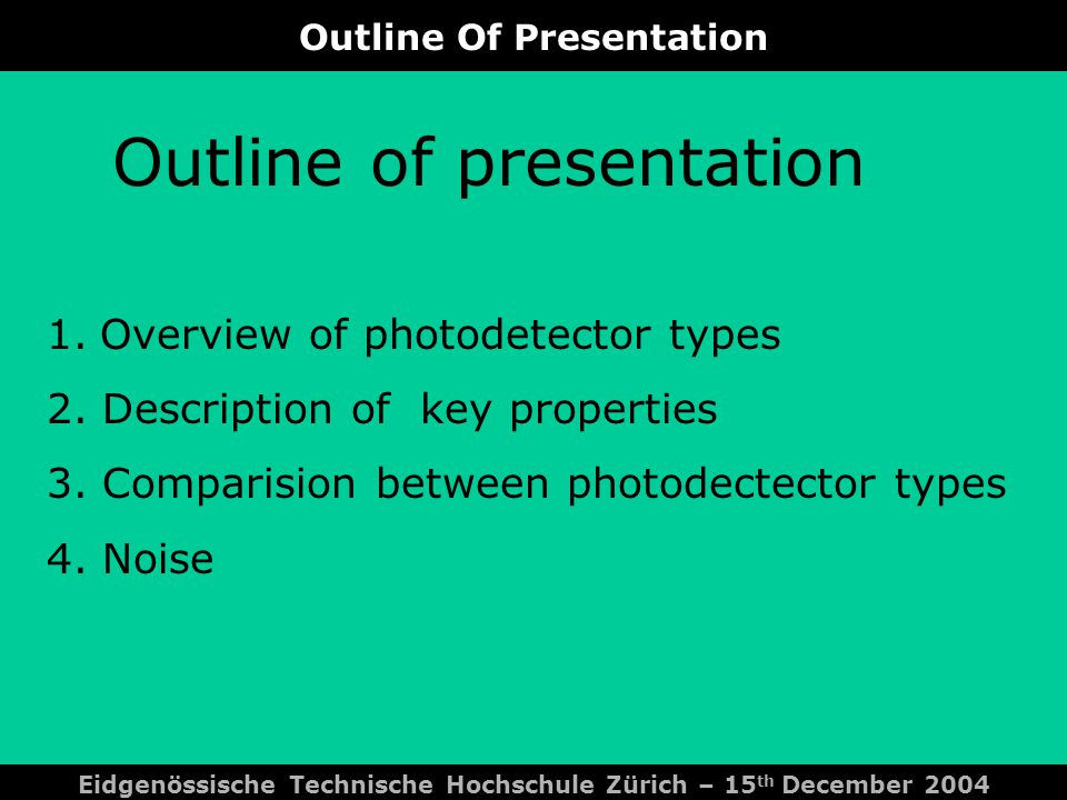 Comparsion Between Photodetector Types Eidgenössische Technische Hochschule Zürich – 15 th December 2004 Heterojunction Photodiode + fast response + good quantum effiecieny - complex technology