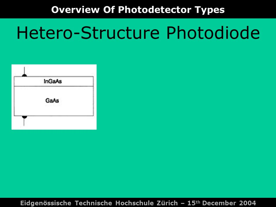 Overview Of Photodetector Types Eidgenössische Technische Hochschule Zürich – 15 th December 2004 Schottky-Barrier Photodiode