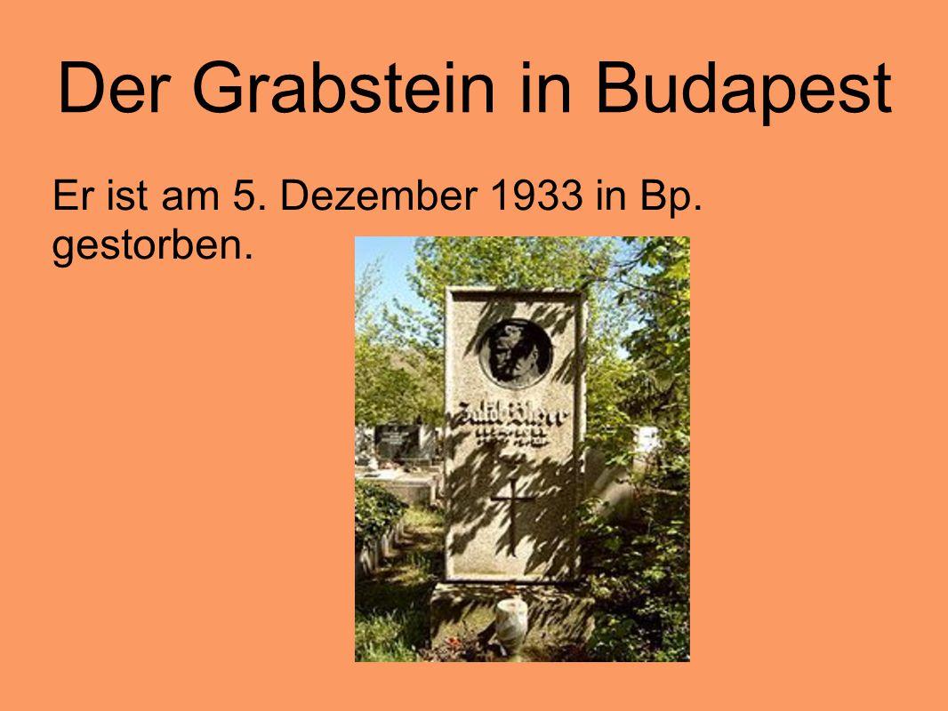 Der Grabstein in Budapest Er ist am 5. Dezember 1933 in Bp. gestorben.