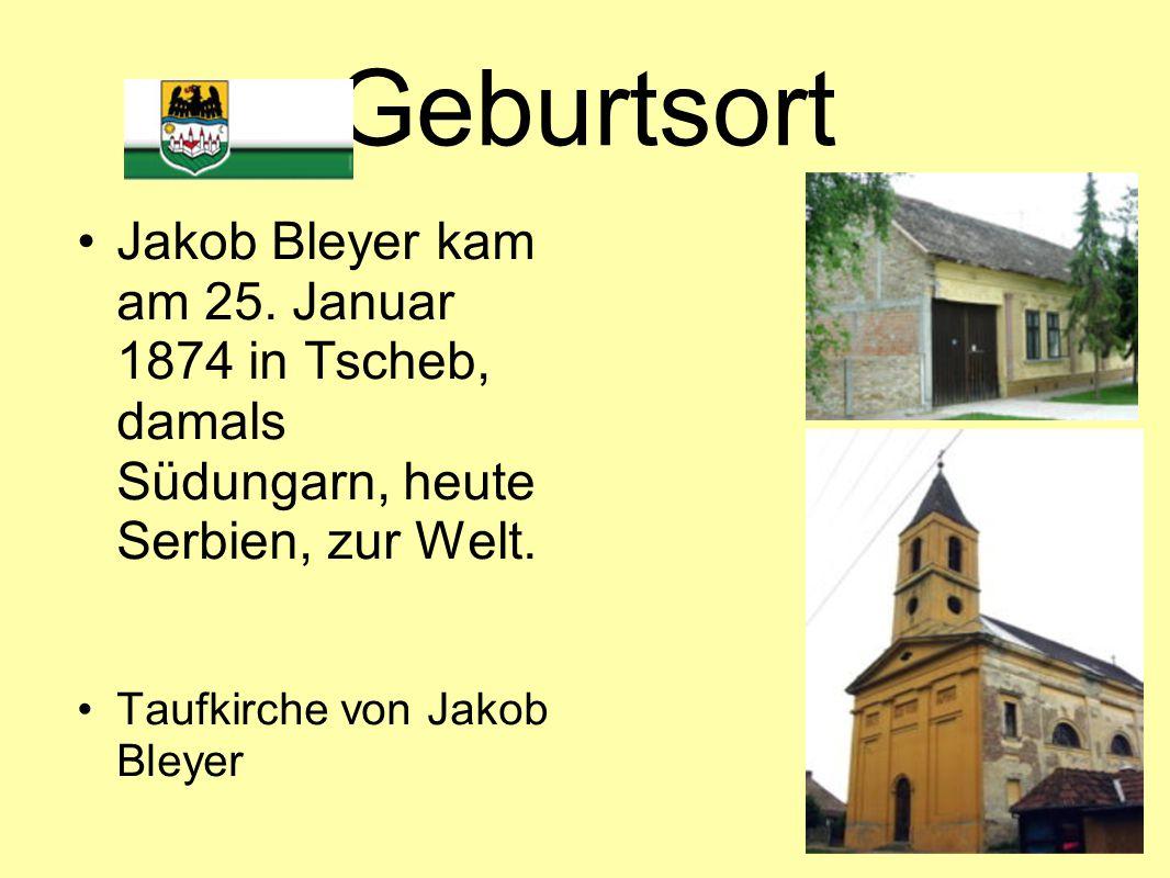 Geburtsort Jakob Bleyer kam am 25. Januar 1874 in Tscheb, damals Südungarn, heute Serbien, zur Welt. Taufkirche von Jakob Bleyer