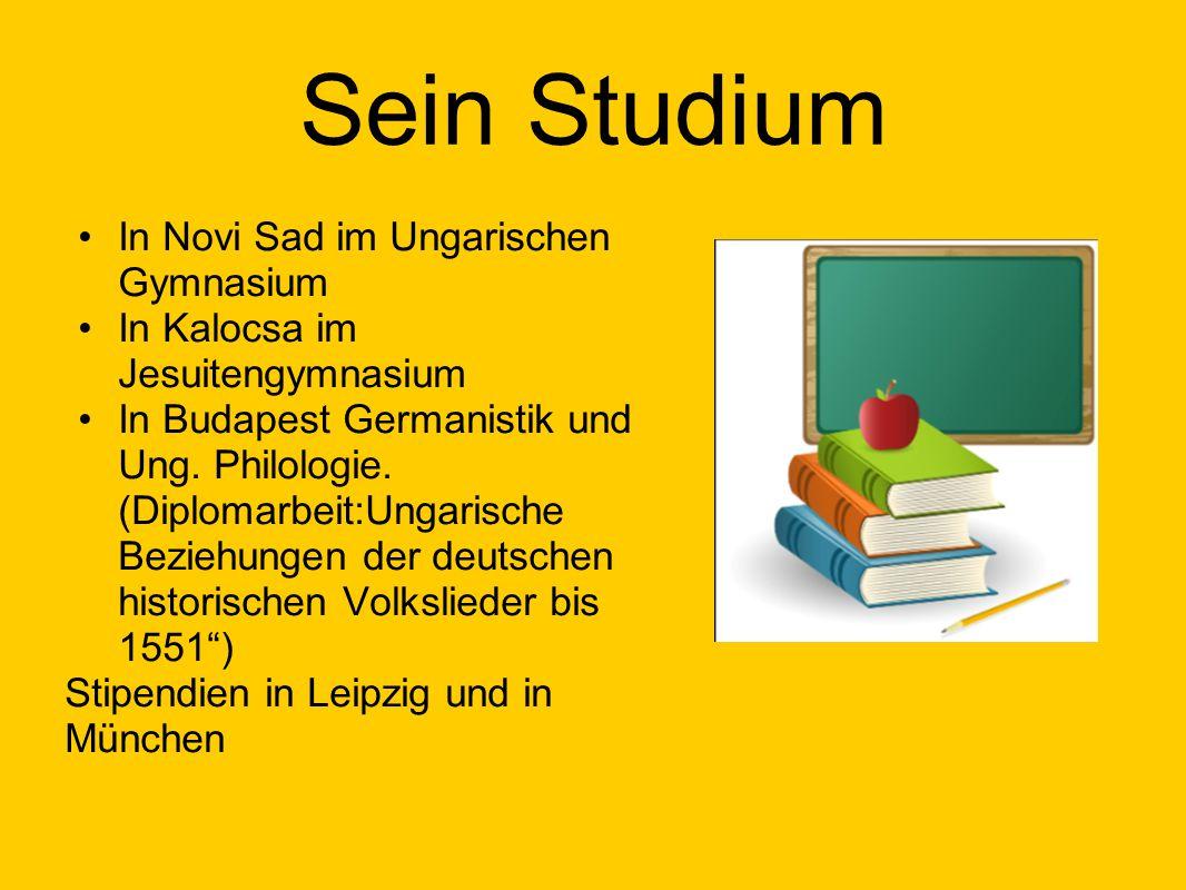 Sein Studium In Novi Sad im Ungarischen Gymnasium In Kalocsa im Jesuitengymnasium In Budapest Germanistik und Ung. Philologie. (Diplomarbeit:Ungarisch