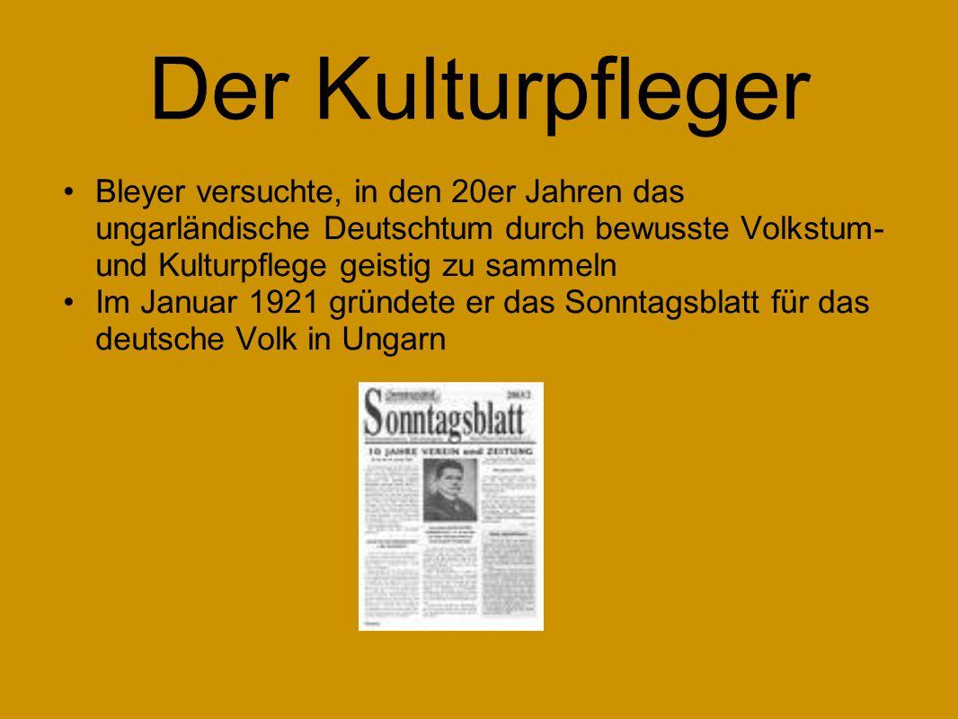 Der Kulturpfleger Bleyer versuchte, in den 20er Jahren das ungarländische Deutschtum durch bewusste Volkstum- und Kulturpflege geistig zu sammeln Im J
