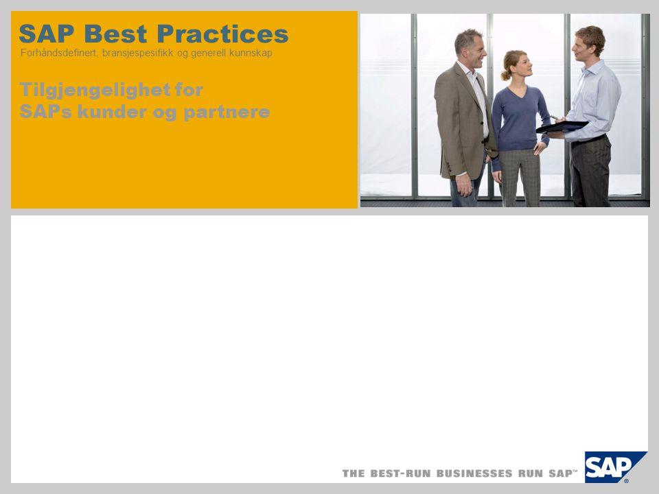 SAP Best Practices Forhåndsdefinert, bransjespesifikk og generell kunnskap Tilgjengelighet for SAPs kunder og partnere