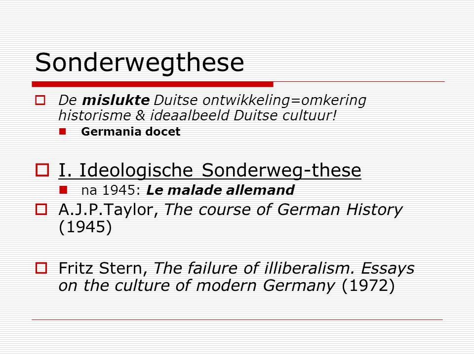  De mislukte Duitse ontwikkeling=omkering historisme & ideaalbeeld Duitse cultuur! Germania docet  I. Ideologische Sonderweg-these na 1945: Le malad