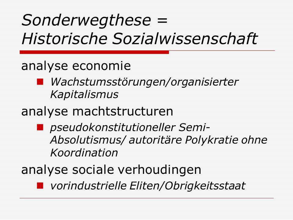 Sonderwegthese = Historische Sozialwissenschaft analyse economie Wachstumsstörungen/organisierter Kapitalismus analyse machtstructuren pseudokonstitut