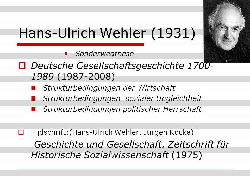 Hans-Ulrich Wehler (1931)  Sonderwegthese  Deutsche Gesellschaftsgeschichte 1700- 1989 (1987-2008) Strukturbedingungen der Wirtschaft Strukturbeding
