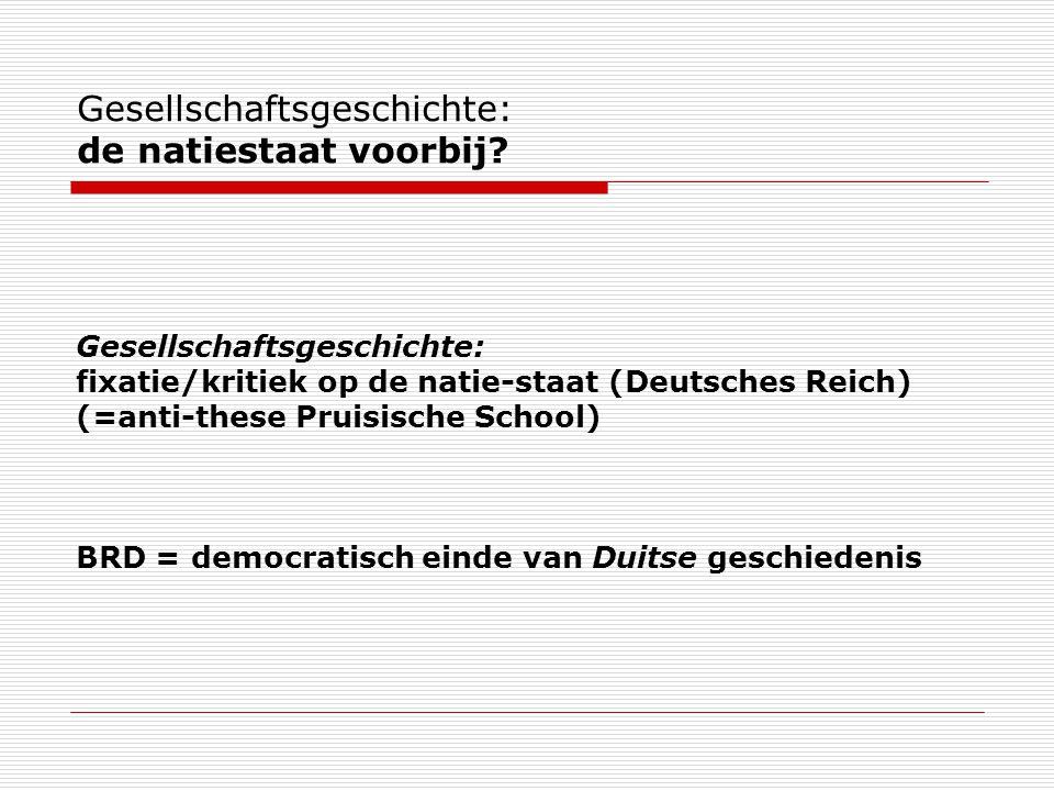 Gesellschaftsgeschichte: de natiestaat voorbij? Gesellschaftsgeschichte: fixatie/kritiek op de natie-staat (Deutsches Reich) (=anti-these Pruisische S