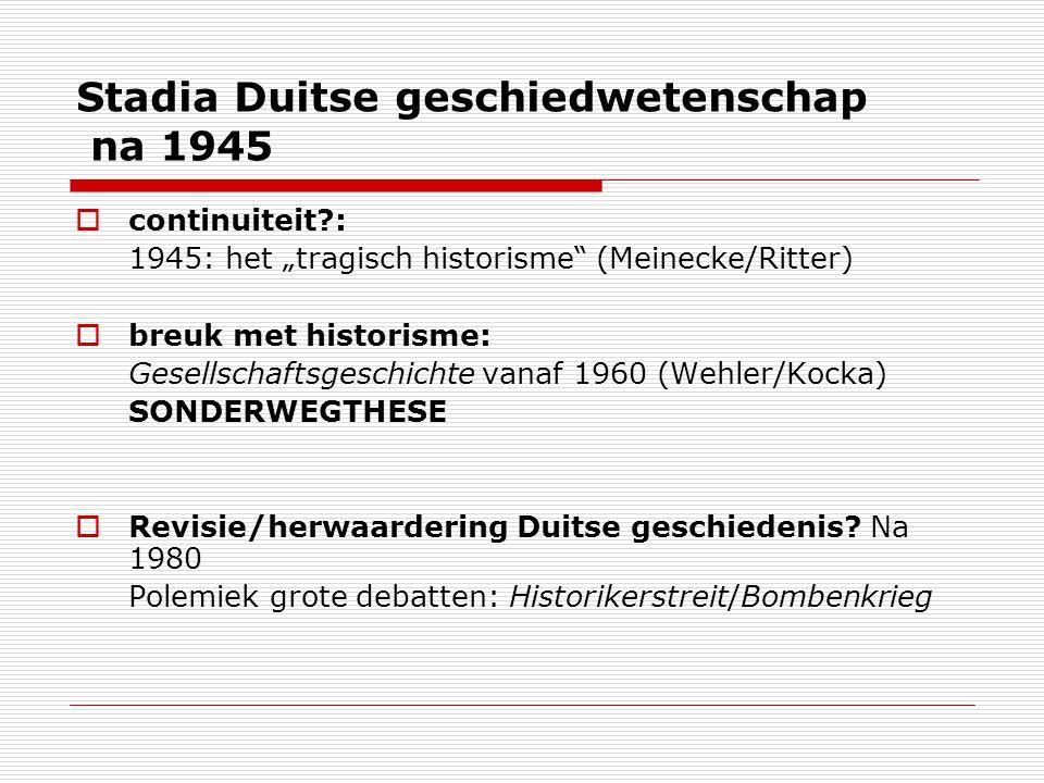 """Stadia Duitse geschiedwetenschap na 1945  continuiteit?: 1945: het """"tragisch historisme"""" (Meinecke/Ritter)  breuk met historisme: Gesellschaftsgesch"""