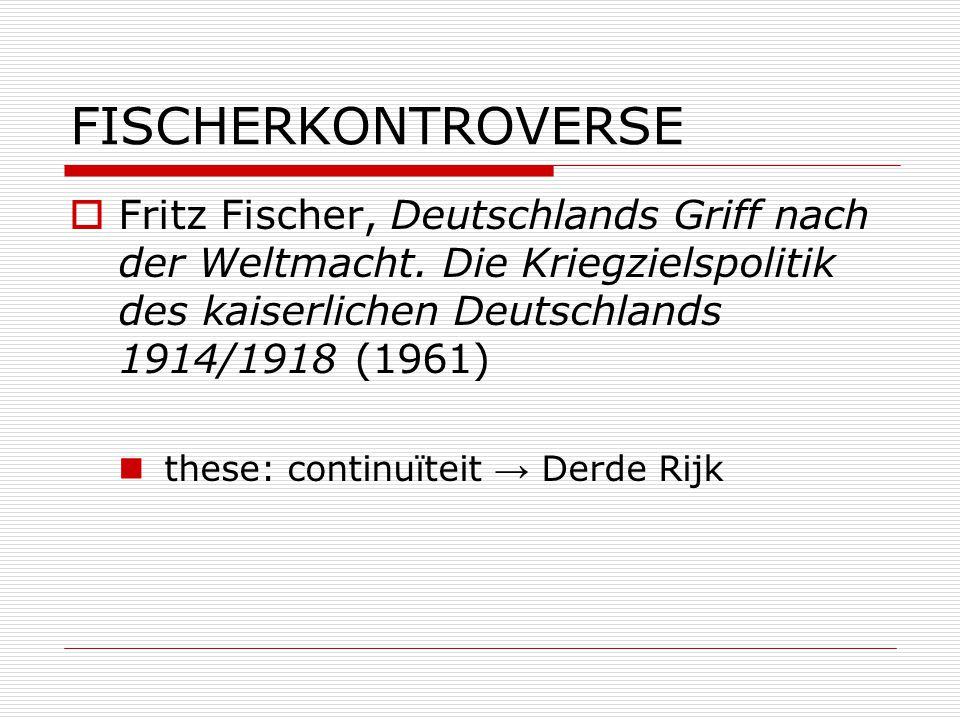 FISCHERKONTROVERSE  Fritz Fischer, Deutschlands Griff nach der Weltmacht. Die Kriegzielspolitik des kaiserlichen Deutschlands 1914/1918 (1961) these: