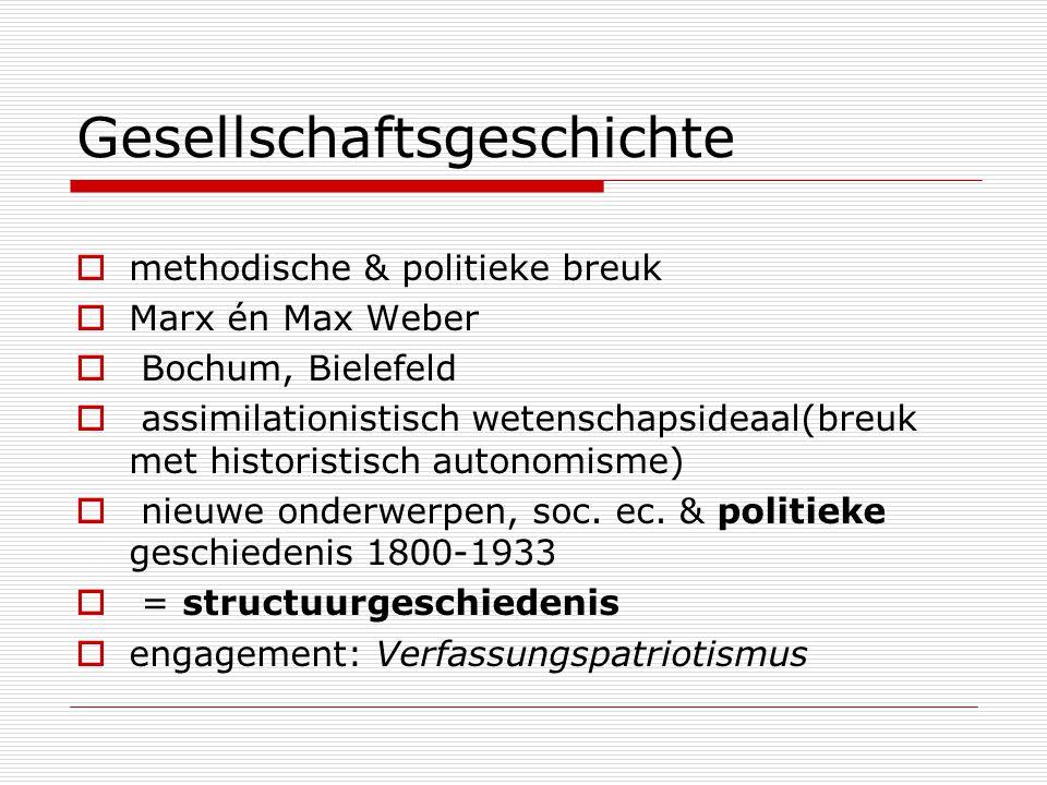 Gesellschaftsgeschichte  methodische & politieke breuk  Marx én Max Weber  Bochum, Bielefeld  assimilationistisch wetenschapsideaal(breuk met hist