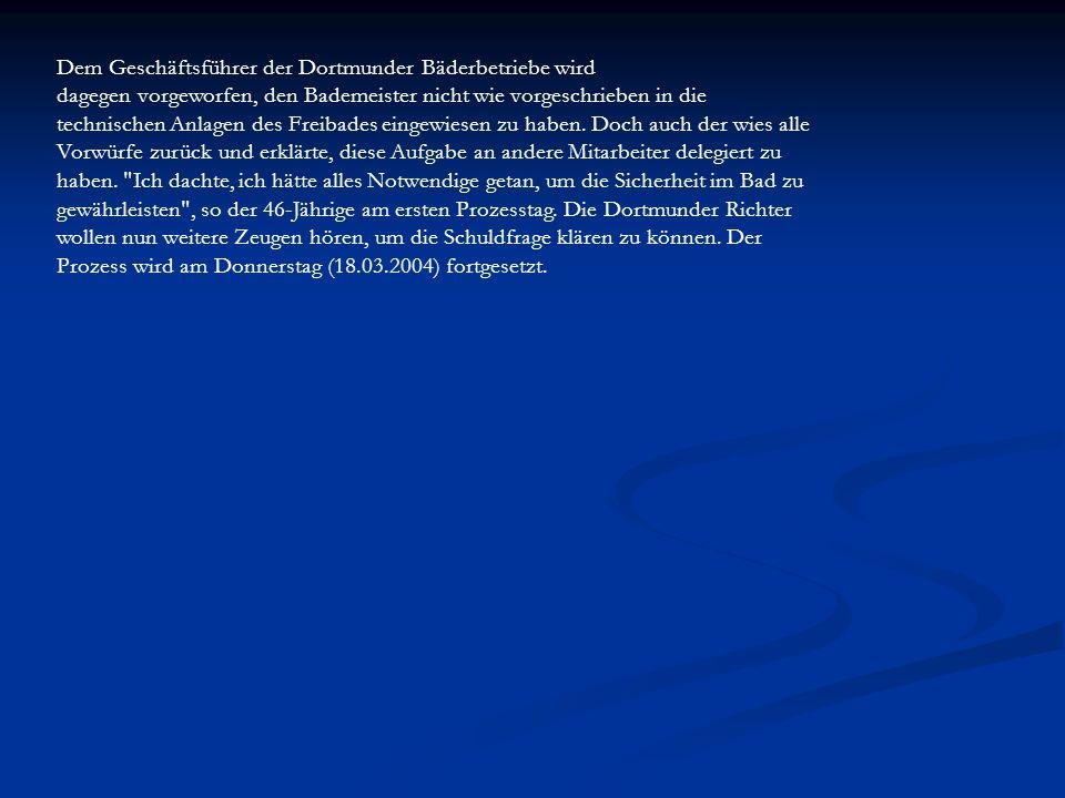 Dem Geschäftsführer der Dortmunder Bäderbetriebe wird dagegen vorgeworfen, den Bademeister nicht wie vorgeschrieben in die technischen Anlagen des Fre