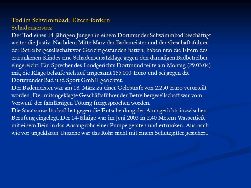 Tod im Schwimmbad: Eltern fordern Schadensersatz Der Tod eines 14-jährigen Jungen in einem Dortmunder Schwimmbad beschäftigt weiter die Justiz. Nachde
