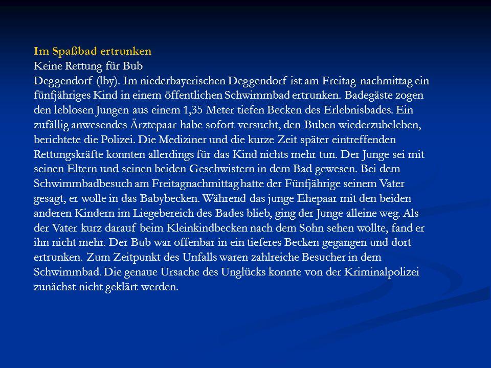 Im Spaßbad ertrunken Keine Rettung für Bub Deggendorf (lby). Im niederbayerischen Deggendorf ist am Freitag-nachmittag ein fünfjähriges Kind in einem