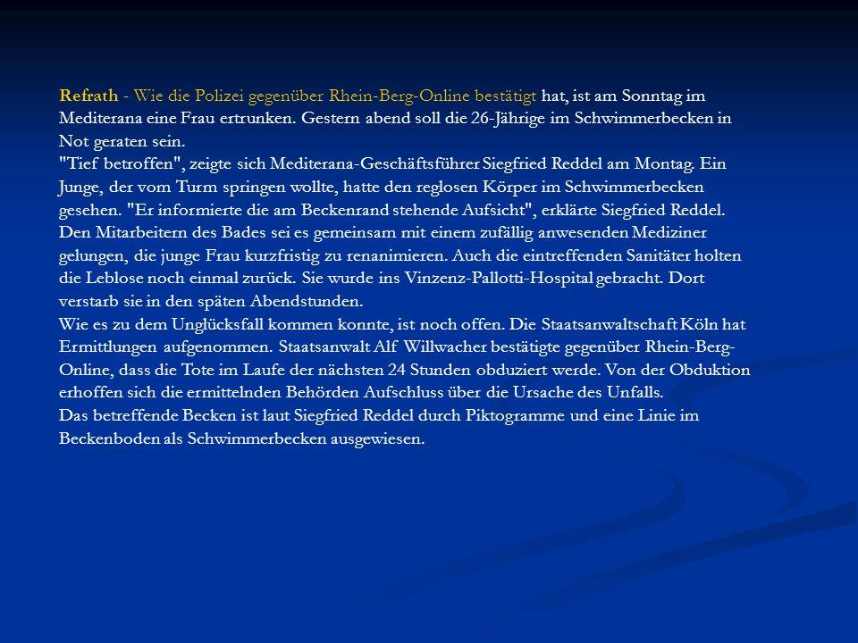 Refrath - Wie die Polizei gegenüber Rhein-Berg-Online bestätigt hat, ist am Sonntag im Mediterana eine Frau ertrunken. Gestern abend soll die 26-Jähri
