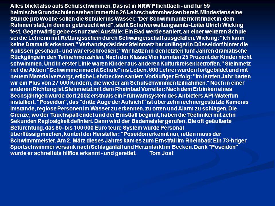 Rätselhafter Tod im Schwimmbad VON MATTHIAS NIEWELS, 19.10.05, 07:58h Bergisch Gladbach - Laut Statistik sterben bundesweit 20 Menschen pro Jahr im Schwimmbad.