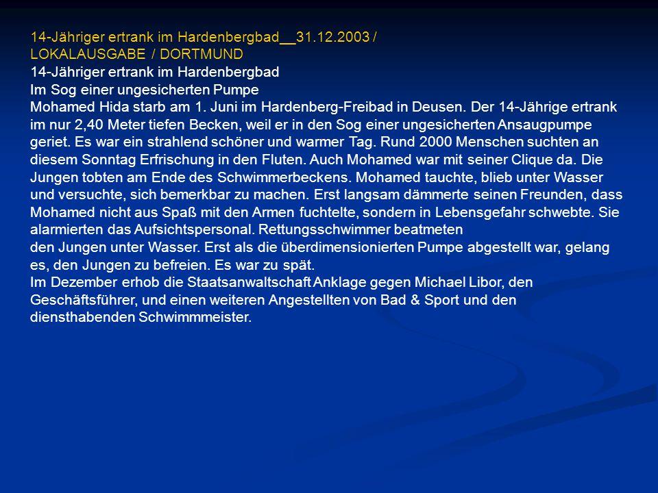 14-Jähriger ertrank im Hardenbergbad__31.12.2003 / LOKALAUSGABE / DORTMUND 14-Jähriger ertrank im Hardenbergbad Im Sog einer ungesicherten Pumpe Moham