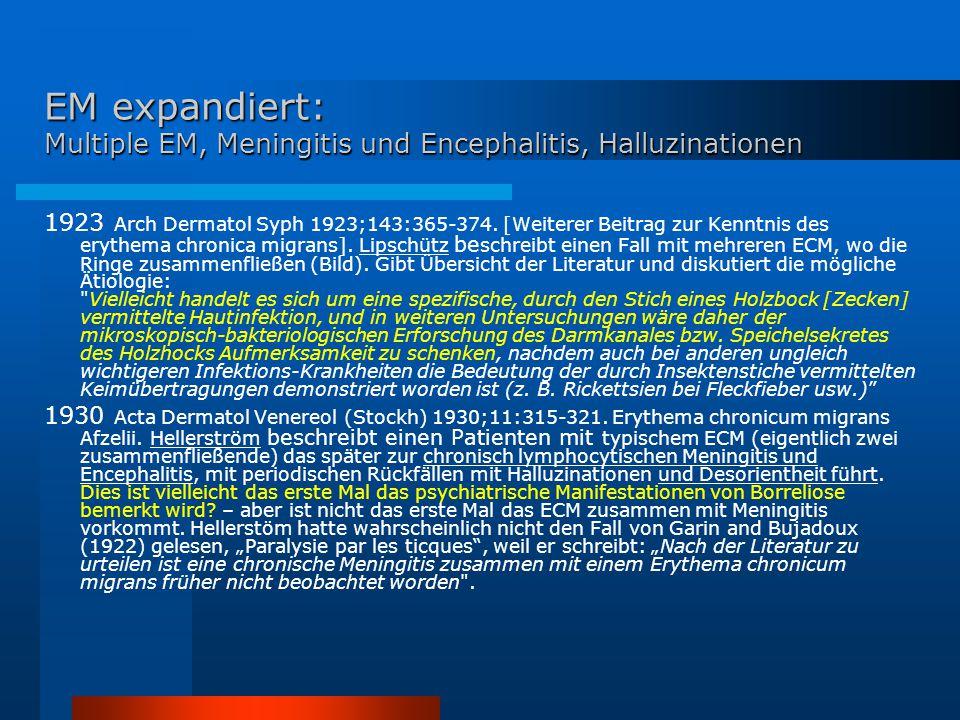 EM expandiert: Multiple EM, Meningitis und Encephalitis, Halluzinationen 1923 Arch Dermatol Syph 1923;143:365-374. [Weiterer Beitrag zur Kenntnis des
