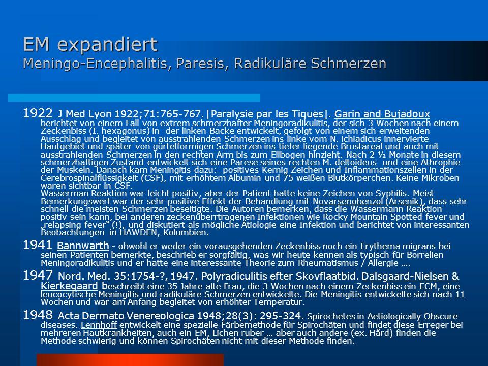 EM expandiert Meningo-Encephalitis, Paresis, Radikuläre Schmerzen 1922 J Med Lyon 1922;71:765-767. [Paralysie par les Tiques]. Garin and Bujadoux beri