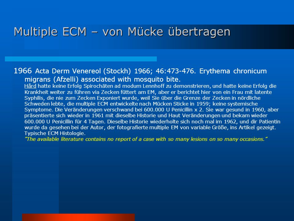 Multiple ECM – von Mücke übertragen 1966 Acta Derm Venereol (Stockh) 1966; 46:473-476. Erythema chronicum migrans (Afzelli) associated with mosquito b