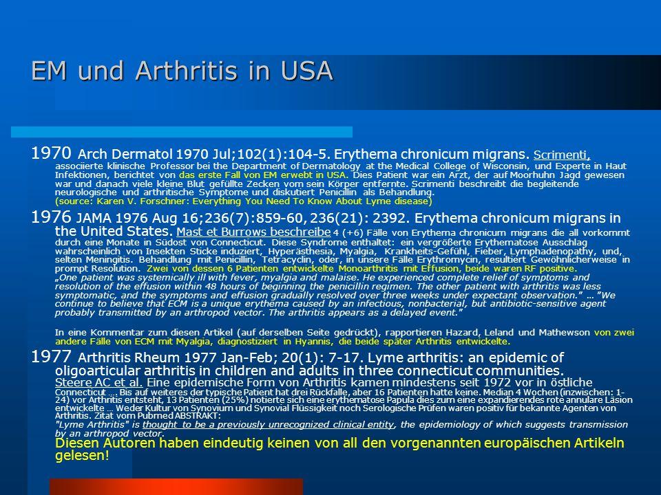EM und Arthritis in USA 1970 Arch Dermatol 1970 Jul;102(1):104-5. Erythema chronicum migrans. Scrimenti, associierte klinische Professor bei the Depar