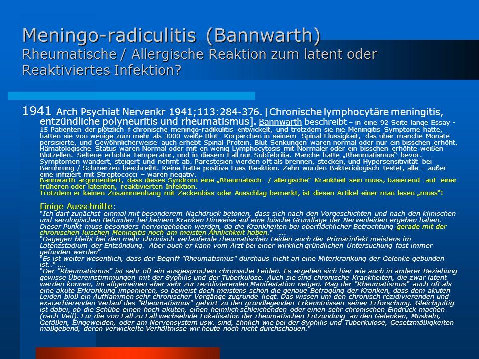 Meningo-radiculitis (Bannwarth) Rheumatische / Allergische Reaktion zum latent oder Reaktiviertes Infektion? 1941 Arch Psychiat Nervenkr 1941;113:284-