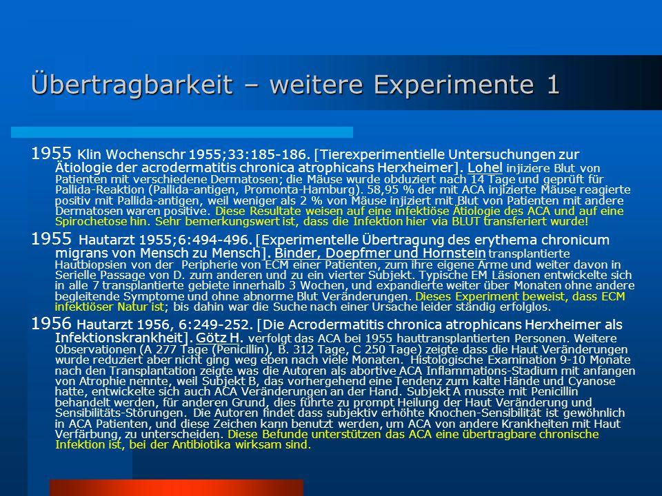 Übertragbarkeit – weitere Experimente 1 1955 Klin Wochenschr 1955;33:185-186. [Tierexperimentielle Untersuchungen zur Ätiologie der acrodermatitis chr